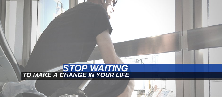 Stop Waiting To Make A Change In Your Life