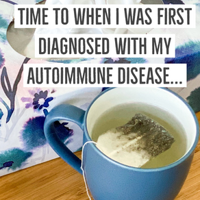 If I could go back in time to when I was first diagnosed with my autoimmune disease...