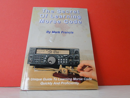 THE SECRET OF LEARNING MORSE CODE MARK FRANCIS G0GBY