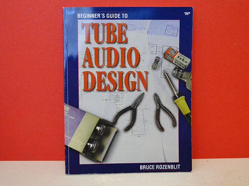 BEGINNERS GUIDE TO TUBE AUDIO DESIGN, BRUCE ROZENBLIT