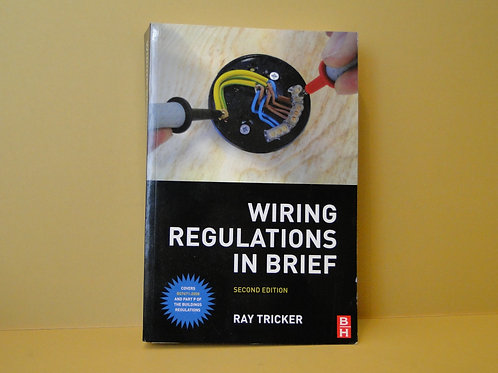 WIRING REGULATIONS IN BRIEF 2ND EDITION RAY TRICKER