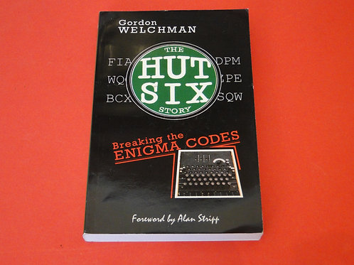 THE HUT SIX STORY BREAKING THE ENIGMA CODES , GORDON WELCHMAN