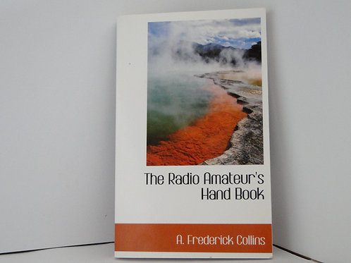 The Radio Amateurs Handbook by A. Fredrick Collins (2008)