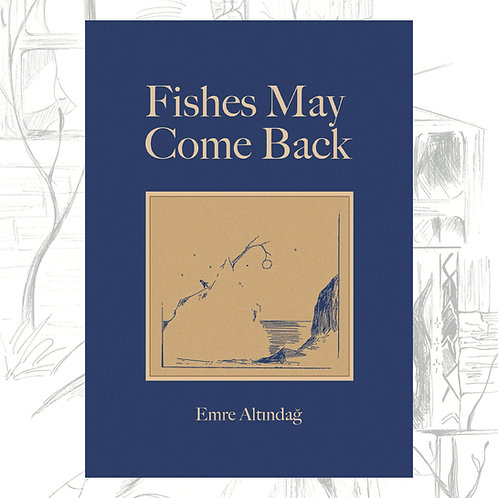 Fishes May Come Back by Emre Altındağ