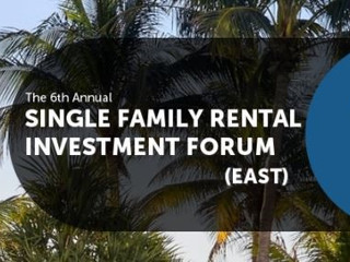 Takeaways From the 6th Annual Single- Family Rental Investment Forum