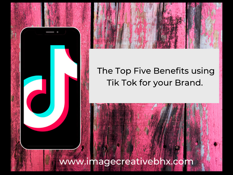 The Top Five Benefits using Tik Tok for your Brand.