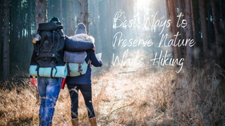 The Best Ways to Preserve Nature While Hiking