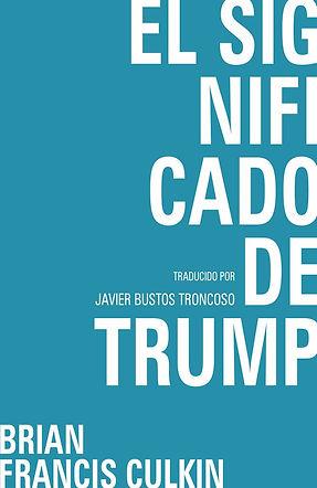 Brian Francis Culkin, Javier Bustos Troncoso, El Significado de trump, The Meaning of Trump