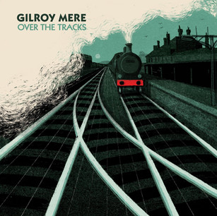 Gilroy Mere - Over The Tracks