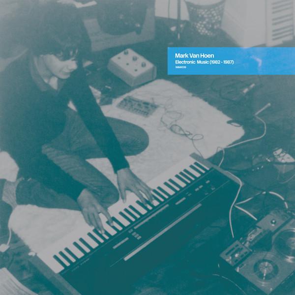 Mark Van Hoen - Electronic Music (1982 - 1987)
