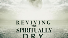 Reviving the Spiritually Dry
