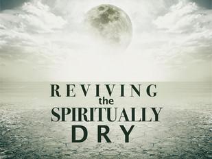 Reviving the Spiritually Dry