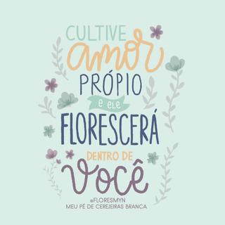 CULTIVE AMOR PRÓPRIO ELE FLORESCERÁ DENTRO DE VOCÊ