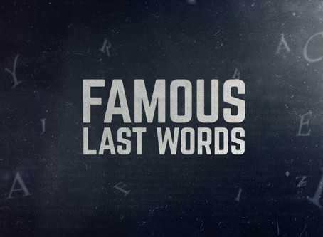 A New Series For Your Students In April: Famous Last Words