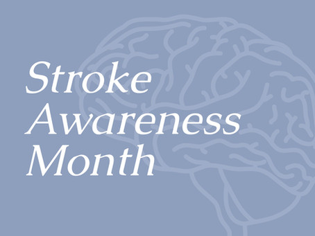 May is Stoke Awareness Month - Learn the Signs of a Stroke
