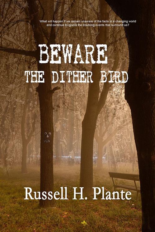 Beware the Dither Bird