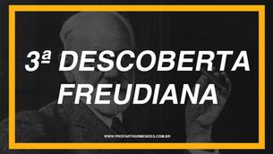 TERCEIRA DESCOBERTA FREUDIANA
