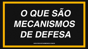 O QUE SÃO MECANISMOS DE DEFESA