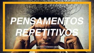 PORQUE TENHO TANTOS PENSAMENTOS REPETITIVOS