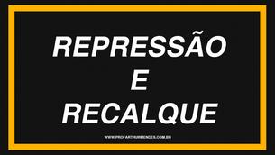 REPRESSÃO E RECALQUE