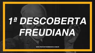 PRIMEIRA DESCOBERTA FREUDIANA