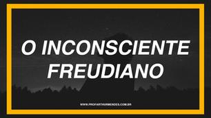 O INCONSCIENTE FREUDIANO