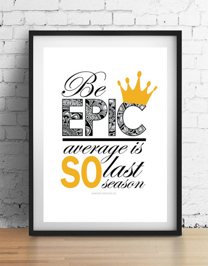 'Be epic' A4 unframed print