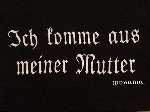"""T-Shirt: """"Ich komme aus meiner Mutter"""""""