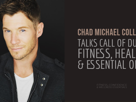 CHAD MICHAEL COLLINS TALKS CALL OF DUTY, FITNESS, HEALTH & ESSENTIAL OILS