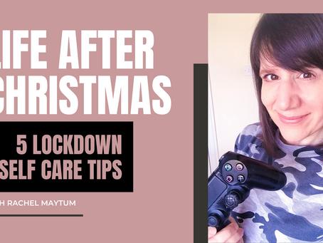 LIFE AFTER CHRISTMAS: 5 LOCKDOWN SELF CARE TIPS