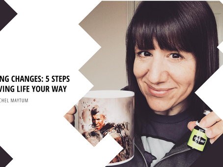 MAKING CHANGES: 5 STEPS TO LIVING LIFE YOUR WAY
