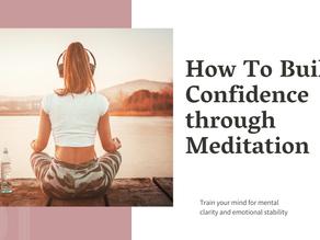 HOW TO BUILD CONFIDENCE THROUGH MEDITATION