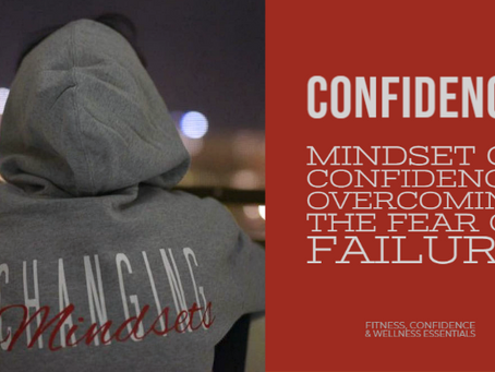 MINDSET OF CONFIDENCE: OVERCOMING THE FEAR OF FAILURE