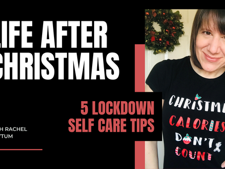 LIFE AFTER CHRISTMAS: 5 LOCKDOWN SELF CARE TIPS