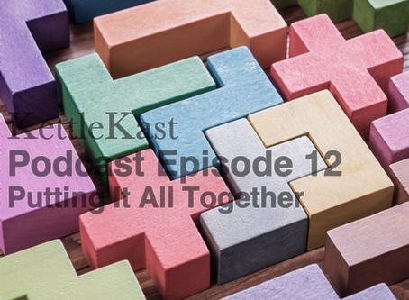 KettleKast Episode 12: Putting it All Together