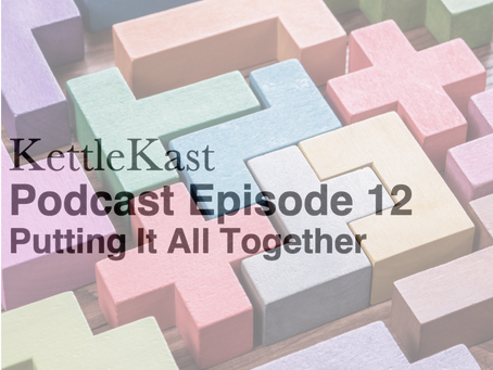 KettleKast Episode 12: Putting it All Together
