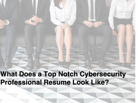 What Does a Top Notch Cybersecurity Professional Resume Look Like?