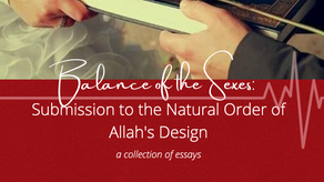 Balance of the Sexes: Submission to the Natural Order of Allah's Design