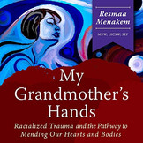 Book: My Grandmother's Hands: Racialized Trauma and the Pathway to Mending Our Hearts and Bodies