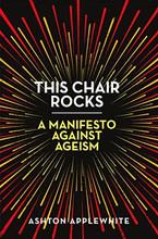 Book: This Chair Rocks: A Manifesto Against Ageism