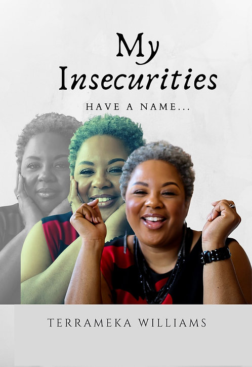 My Insecurities Have A Name by Terrameka Williams