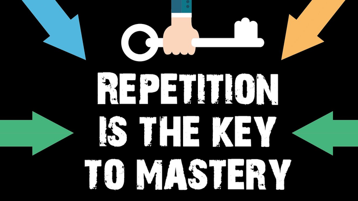 Repetition is the Key to Mastery