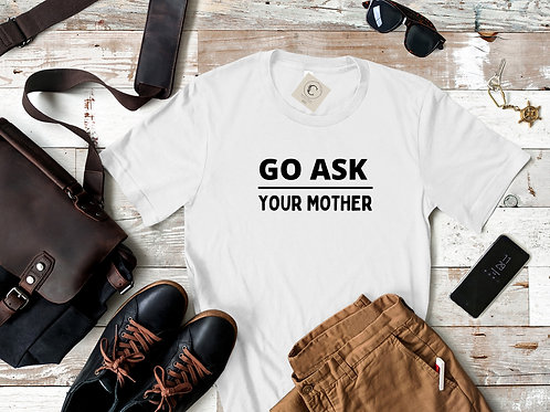 """""""Go Ask Your Mother"""" T-shirt"""