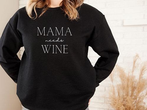 """""""Mama needs wine"""" Crewneck"""
