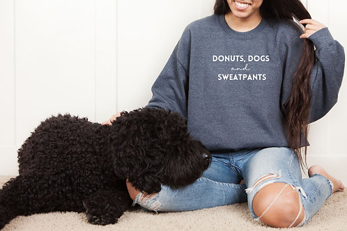 """""""Donuts, Dogs and Sweatpants"""" Crewneck"""