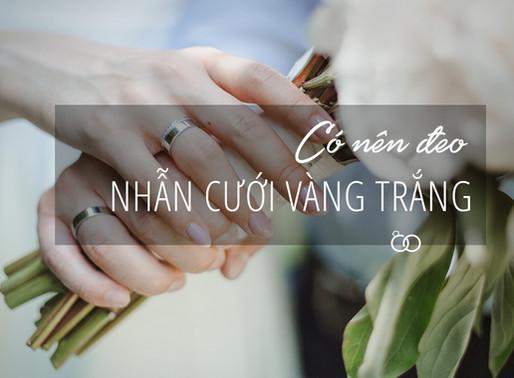 Có nên đeo nhẫn cưới vàng trắng?