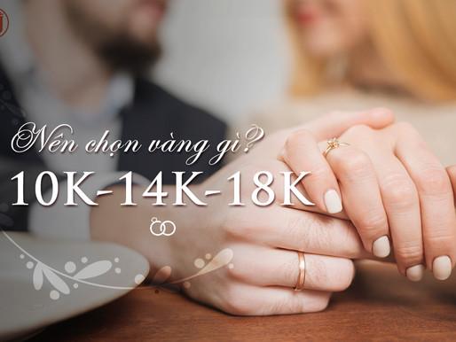 Nên chọn nhẫn cưới vàng 10K - 14K hay 18K?