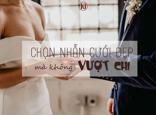 Làm thế nào để chọn được đôi nhẫn cưới đẹp mà không vượt chi ngân sách cưới