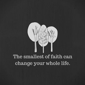 _The smallest of faith can change your w