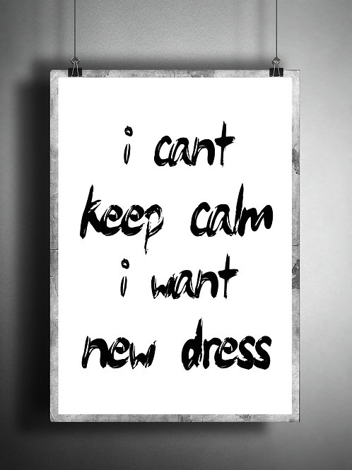 I can`t keep calm a want new dress - Large wall art